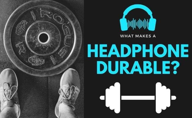 An Infographic asking a question, What makes a headphone durable?